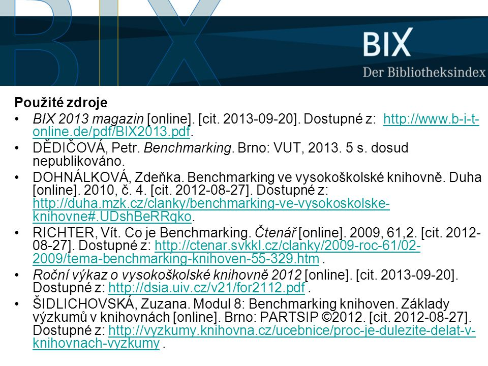 Použité zdroje BIX 2013 magazin [online]. [cit. 2013-09-20]. Dostupné z: http://www.b-i-t-online.de/pdf/BIX2013.pdf.